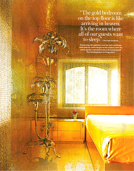 This is the gold room in Domenico Dolce and Stefano Gabbana's house. Good luck falling asleep in that one!