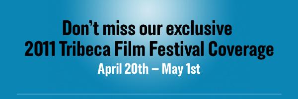 2011 Tribeca Film Festival Coverage
